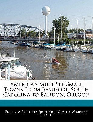 America's Must See Small Towns from Beaufort, South Carolina ... by S.B. Jeffrey