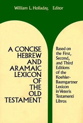 A Concise Hebrew and Aramaic Lexicon of the Old Testament by William Lee Holladay
