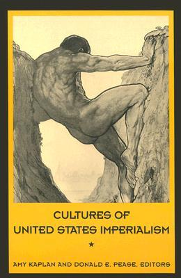 Cultures of United States Imperialism by Amy Kaplan