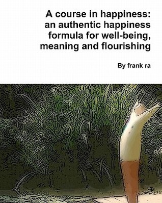 A Course in Happiness by Frank Ra