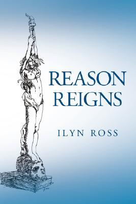 Reason Reigns by Ilyn Ross