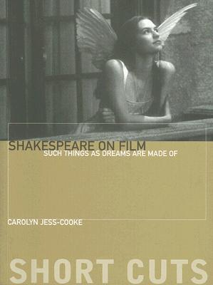Shakespeare on Film: Such Things as Dreams Are Made of
