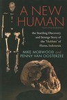 "A New Human: The Startling Discovery and Strange Story of the ""Hobbits"" of Flores, Indonesia, Updated Paperback Edition"