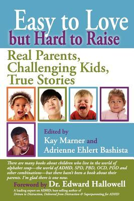 Easy to Love But Hard to Raise: Real Parents, Challenging Kids, True Stories