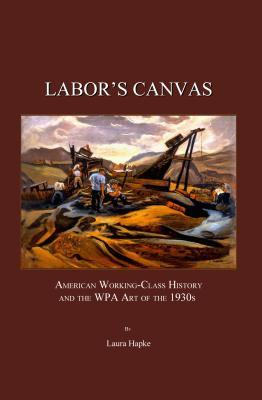 Labor's Canvas: American Working-Class History and the WPA Art of the 1930s