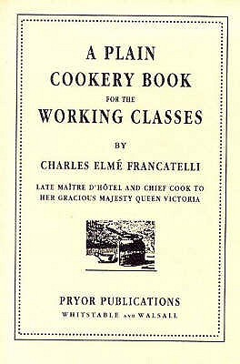 A Plain Cookery Book For The Working Classes by Charles Elmé Francatelli