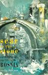 Scar on the Stone: Contemporary Poetry from Bosnia