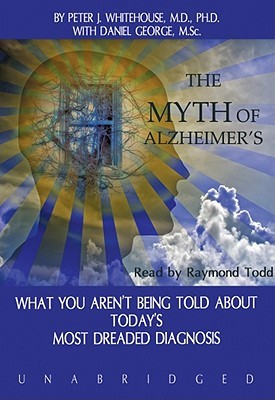 The Myth of Alzheimer's: The Story of a Disease, a Doctor, and a New Direction for Aging in the 21st Century