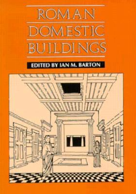 Roman Domestic Buildings by Ian M. Barton