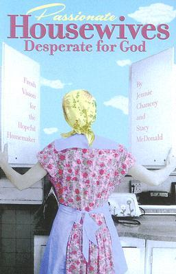 Passionate Housewives Desperate for God by Jennie Chancey