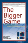 The Bigger Game: Why Playing a Bigger Game Designs Who You Want to Become