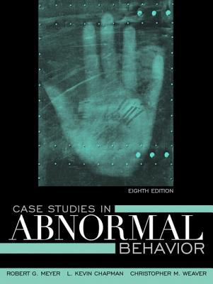 Case Studies in Abnormal Behavior by Robert G. Meyer