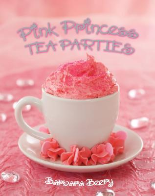 Pink Princess Tea Parties by Barbara Beery