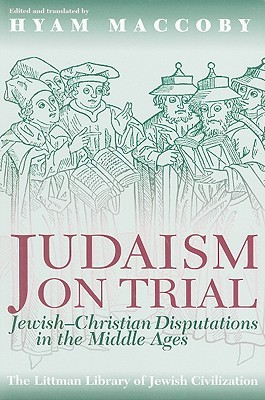 Judaism on Trial: Jewish-Christian Disputations in the Middle Ages / With a new Introduction (Littman Library of Jewish Civilization)