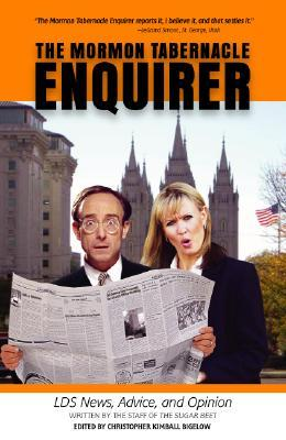 The Mormon Tabernacle Enquirer: Latter-Day News, Advice, and Opinion