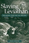 Slaying Leviathan: The Moral Case for Tax Reform