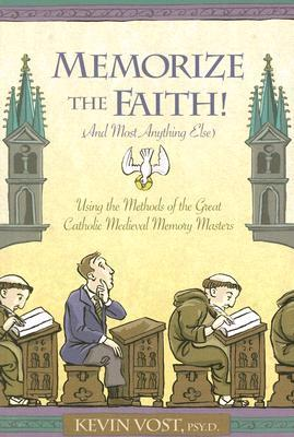 Memorize the Faith! (and Most Anything Else) by Kevin Vost