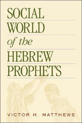Social World of the Hebrew Prophets by Victor H. Matthews