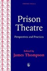 Prison Theatre: Practices and Perspectives (Forensic Focus)