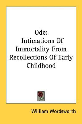 ode on intimations of immortality Ode on intimations of immortality from recollections of early childhood - there was a time when meadow, grove, and stream.