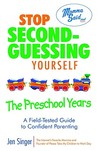 Stop Second-Guessing Yourself--The Preschool Years: A Field-Tested Guide to Confident Parenting