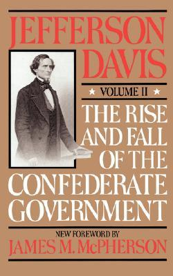 The Rise and Fall of the Confederate Government, Volume 1 by Jefferson Davis