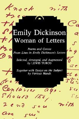 Emily Dickinson-Woman Le: Poems and Centos from Lines in Emily Dickinson's Letters
