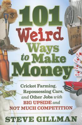 101 Weird Ways to Make Money by Steve Gillman