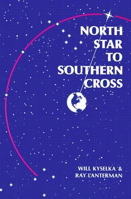 North Star to Southern Cross by Will Kyselka