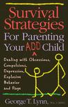 Survival Strategies for Parenting Your ADD Child: Dealing With Obsessions Compulsions, Depression, Explosive Behavior, and Rage