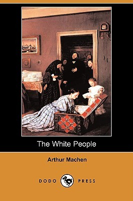 The White People (The Best Weird Tales of Arthur Machen #2)