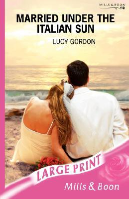Married Under the Italian Sun by Lucy Gordon