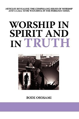 Worship in Spirit and in Truth by Bode Ososami