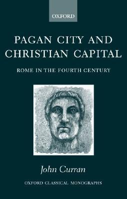 Pagan City and Christian Capital: Rome in the 4th Century