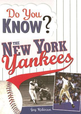 Do You Know the New York Yankees?: Test Your Expertise with These Fastball Questions (and a Few Curves) about Your Favorite Teams Hurlers, Sluggers, Stats and Most Memorable Moments  by  Guy Robinson