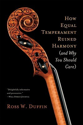 How Equal Temperament Ruined Harmony by Ross W. Duffin