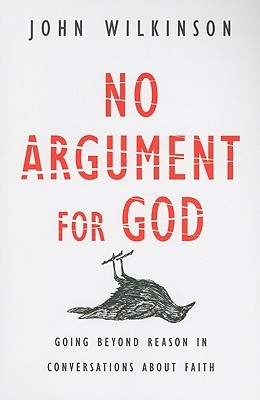 No Argument for God: Going Beyond Reason in Conversations about Faith