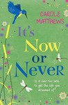 It's Now or Never by Carole Matthews