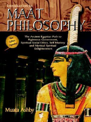 Introduction to Maat Philosophy: Introduction to Maat Philosophy: Ancient Egyptian Ethics &amp; Metaphysics