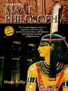 Introduction to Maat Philosophy: Introduction to Maat Philosophy: Ancient Egyptian Ethics & Metaphysics