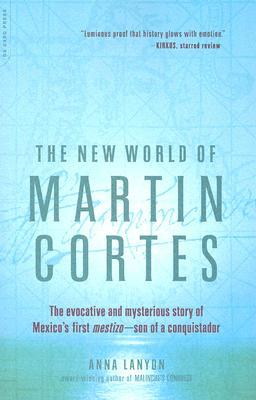 The New World of Martin Cortes by Anna Lanyon