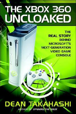 The Xbox 360 Uncloaked by Dean Takahashi
