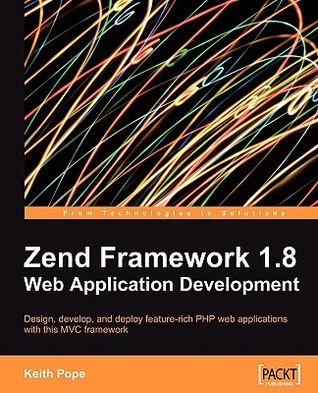 Zend Framework 1.8 Web Application Development by Keith Pope