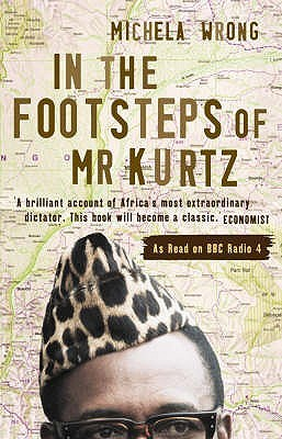 In the Footsteps of Mr Kurtz by Michela Wrong