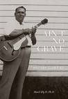 Ain't No Grave by Macel Ely II