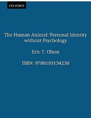 The Human Animal: Personal Identity Without Psychology