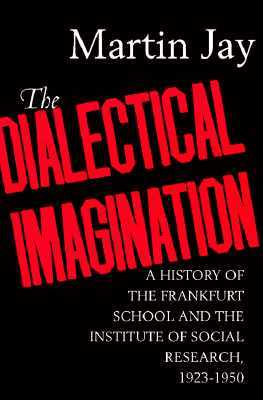 The Dialectical Imagination by Martin Jay