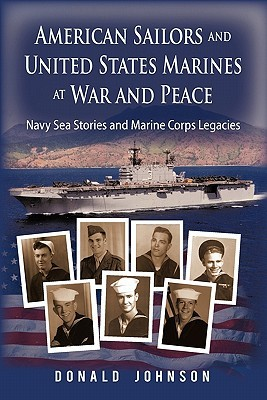 American Sailors and United States Marines at War and Peace: Navy Sea Stories and Marine Corps Legacies