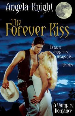 The Forever Kiss by Angela Knight