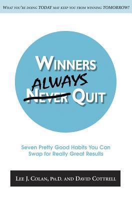 Winners Always Quit: Seven Pretty Good Habits You Can Swap for Really Great Results